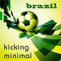 Compilation Brazil kicking minimal avec Walter Edlinger / Sven Kuhlmann, Olav Bel Goe / Minimal Vanessa / Jens Riemann / Bensen Jutten...