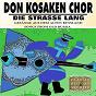 Album Die strasse lang (gesänge aus dem alten russland songs from old russia) de Don Kosaken Chor