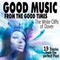 Compilation Good music from the good times (the white cliffs of dover 19 tracks) avec Bobby Lewis / The Uptones / Al Casey Combo / Don Gardner, Dee Dee Ford / Bobbie Smith, the Dreams Girls...