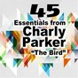 Album 45 essentials from charlie parker (some of his best) de Charlie Parker