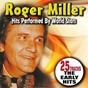 Compilation Roger miller hits performed by world stars (the early hits 25 tracks) avec Rex Allen / Eddie Bond / Jimmy Dean / George Jones / Ernest Tubb...