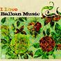 Compilation I love balkan music avec Mad Manoush / Mercan Dede / Liviu Pustiu / Ille de Roman Olsun Project / Fanfara Tirana...