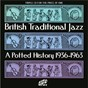 Compilation British traditional jazz, a potted history (1936-1963) avec Chris Barber S Jazz & Blues Band / Danny Polo & His Swing Stars / Sid Phillips & His Rhythm / Nat Gonella & His Georgians / Harry Gold & His Pieces of Eight...