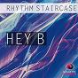 Album Hey B de Rhythm Staircase