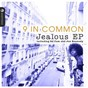 Album Jealous ep (incl. DJ cam & jon kennedy remixes) de 9 In Common