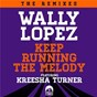 Album Keep running the melody feat. kreesha turner (the remixes) de Wally Lopez