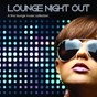 Compilation Lounge night out (a fine lounge music collection) avec Smoma / Andy G / Tobiak / Music Bureau / Baba Bossa Trio...