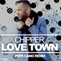 Album Love town (pepe cano remix) de Chipper