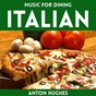 Album Music for dining - italian de Anton Hughes