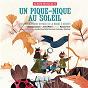 Compilation Un pique-nique au soleil (l'extraordinaire voyage de la bande à bébert) avec Michel Rivard / Bruno Marcil / Jérôme Minière / Ariane Moffatt / Salomé Leclerc...